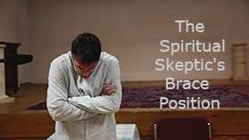 The Spiritual Skeptic's Brace Position