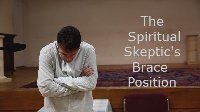 VIDEO: Spiritual Skeptic's Brace Position