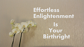 Effortless Enlightenment Birthright